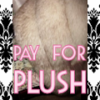 PAY for LUSH PLUSH!! Cater to My FUR FETISH!