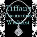 TIFFANY DIAMONDS!! My glamourous TIFFANY DIAMONDS Wishlist, PRIVATE & EXCLUSIVE!
