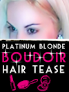 Platinum Blonde Boudoir HAIR TEASE