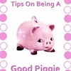 Tips on being a GOOD PIGGY | Audio/Visual Clip