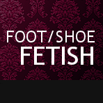 Foot & Shoe Fetish